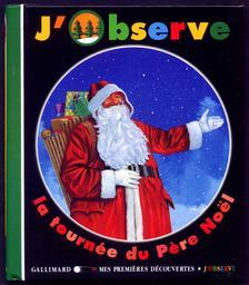 J'observe la tournée du Père Noël / Claude Delafosse | Delafosse, Claude. Auteur