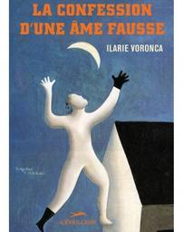 La confession d'une âme fausse / Ilarie Voronca  