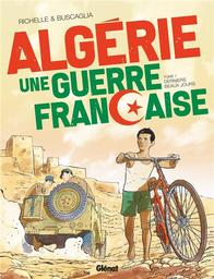 Algérie, une guerre française. 1, Derniers beaux jours / scénario Philippe Richelle |