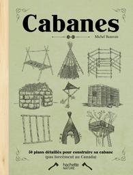 Cabanes : 50 plans détaillés pour construire sa cabane (pas forcément au Canada) / Michel Beauvais   Beauvais, Michel (1947-....). Auteur