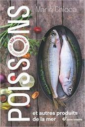 Poissons : et autres produits de la mer : 100 recettes éco-responsables / textes et photographies Marie Chioca   Chioca, Marie. Auteur