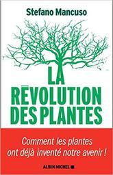 La révolution des plantes : comment les plantes ont déjà inventé notre avenir / Stefano Mancuso | Mancuso, Stefano. Auteur