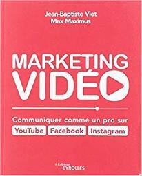 Marketing vidéo : communiquer comme un pro sur YouTube, Facebook, Instagram / Jean-Baptiste Viet, Max Maximus | Viet, Jean-Baptiste (1981-....). Auteur