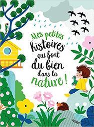 Mes petites histoires qui font du bien dans la nature ! / Audrey Bouquet | Bouquet, Audrey. Auteur