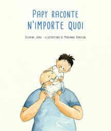 Papy raconte n'importe quoi / Sylvaine Jaoui | Jaoui, Sylvaine (1962-....). Auteur