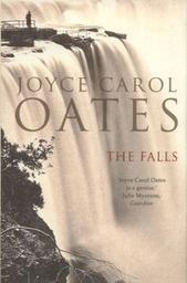 The Falls : A Novel / Joyce Carol Oates    Oates, Joyce Carol (1938-....). Auteur