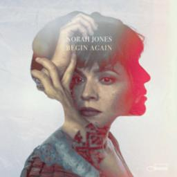 Begin again / Norah Jones  