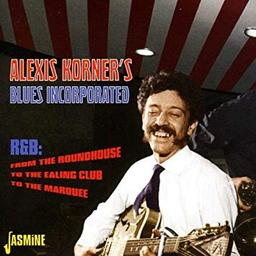 Alexis Korner's blues incorporated. Blues from the Roundhouse : R&B from the Marquee / Alexis Korner  