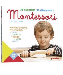 Je cuisine, je grandis ! : Montessori : 70 activités et recettes pour apprendre à verser, compter, toucher, goûter, ranger... / Vanessa Toinet |