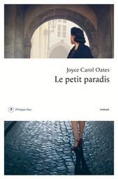 Le petit paradis : roman / Joyce Carol Oates | Oates, Joyce Carol (1938-....). Auteur
