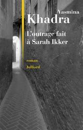 L' outrage fait à Sarah Ikker. 1 / Yasmina Khadra | Khadra, Yasmina (1955-....). Auteur
