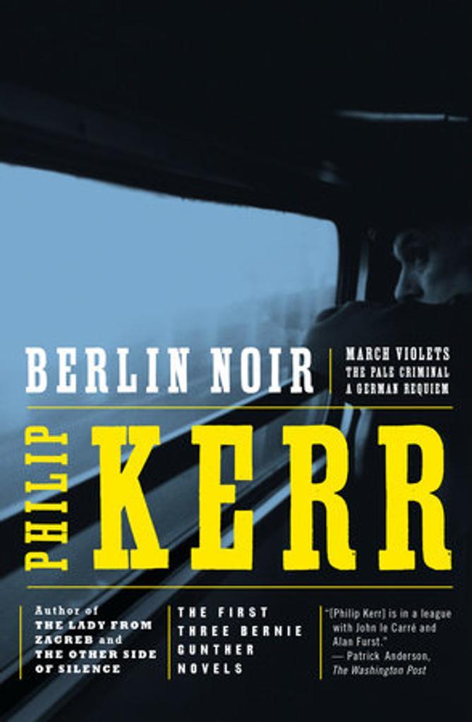 Berlin noir : March Violets : The Pale Criminal : A German Requiem / Philip Kerr |