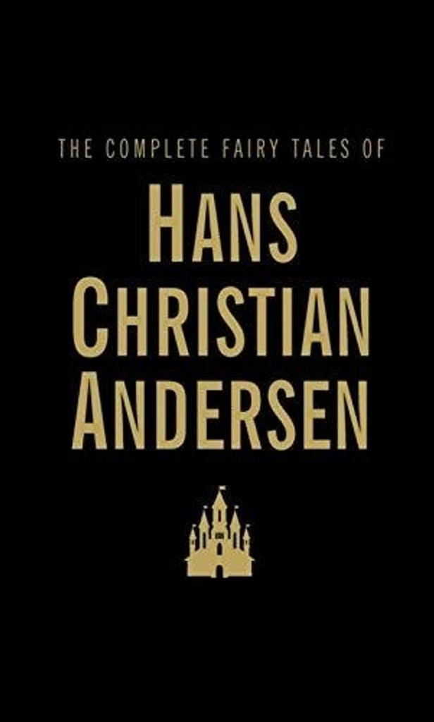 The Complete Fairy Tales : 'The Tinderbox' and the other 153 tales / Hans Christian Andersen |