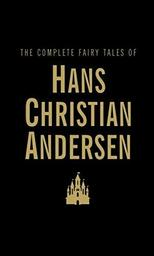 The Complete Fairy Tales : 'The Tinderbox' and the other 153 tales / Hans Christian Andersen | Andersen, Hans Christian (1805-1875). Auteur