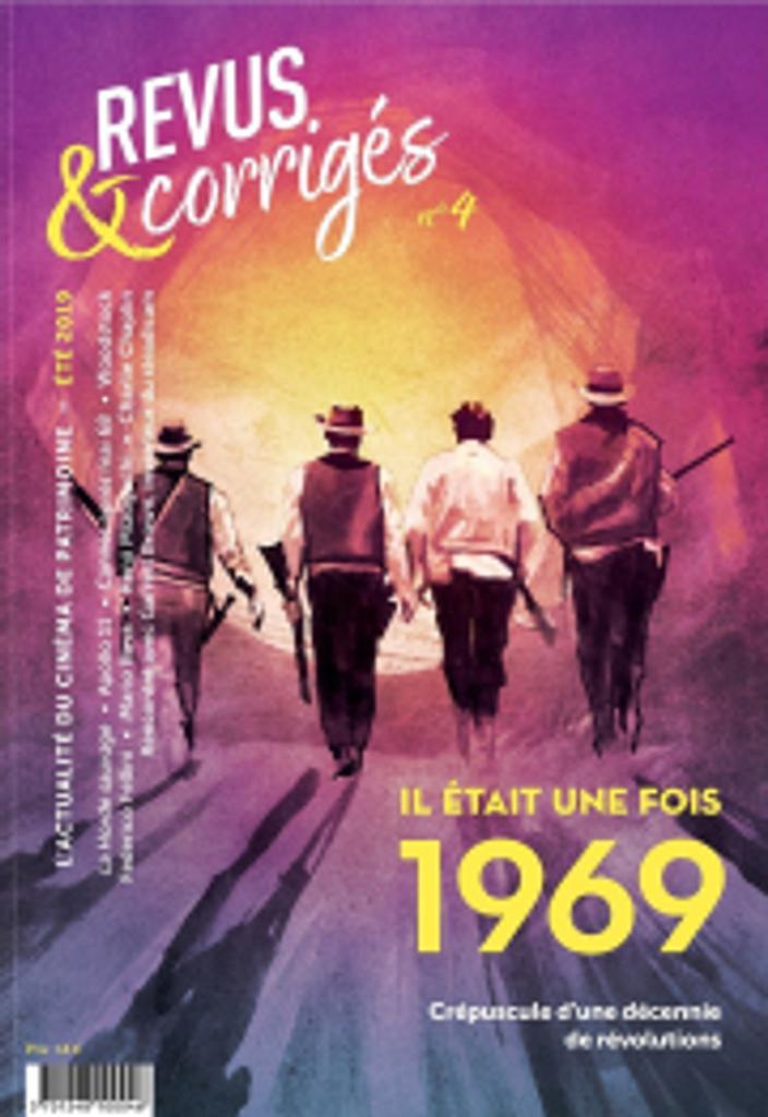 Revus & corrigés : l'actualité du cinéma de patrimoine. N°4, Eté 2019 : IL ETAIT UNE FOIS 1969 |