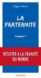 La fraternité, pourquoi ? : résister à la cruauté du monde / Edgar Morin | Morin, Edgar (1921-....). Auteur