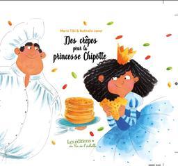 Des crêpes pour la princesse Chipotte / Marie Tibi | Tibi, Marie. Auteur