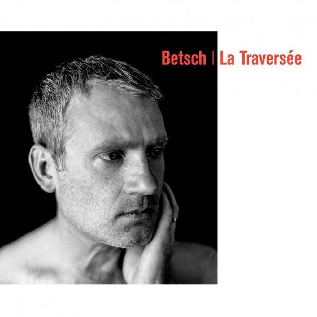 La traversée / Bertrand Betsch |