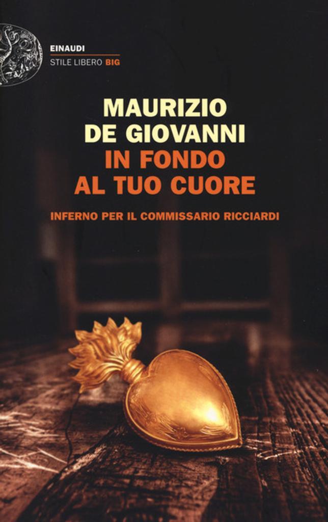In fondo al tuo cuore : Inferno per il commissario Ricciardi / Maurizio De Giovanni |
