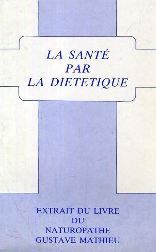 La santé par la diététique / Gustave Mathieu | Mathieu, Gustave (1808-1877). Auteur