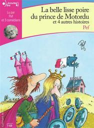 La belle lisse poire du prince de Motordu : et 4 autres histoires / Pef | Pef (1939-....). Auteur
