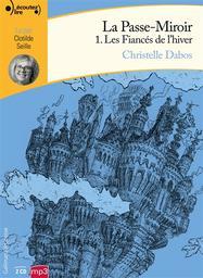 Les fiancés de l'hiver. 1, La passe-miroir / Christelle Dabos | Dabos, Christelle (1980-....). Auteur