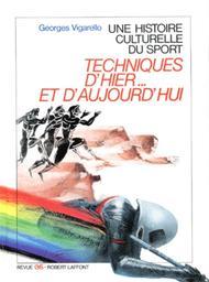 Une histoire culturelle du sport : techniques d'hier ... et d'aujourd'hui / Georges Vigarello | Vigarello, Georges (1941-....). Auteur