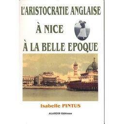 L' aristocratie anglaise à Nice à la belle époque / Isabelle Pintus | Pintus, Isabelle (1973-....). Auteur