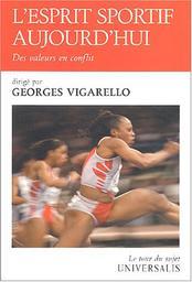 L' esprit sportif aujourd'hui : des valeurs en conflit / dir. par Georges Vigarello | Vigarello, Georges (1941-....). Directeur de publication