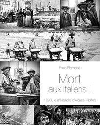 Mort aux italiens! : 1893, le massacre d'Aigues-Mortes / Enzo Barnabà | Barnabà, Enzo (1944-....). Auteur